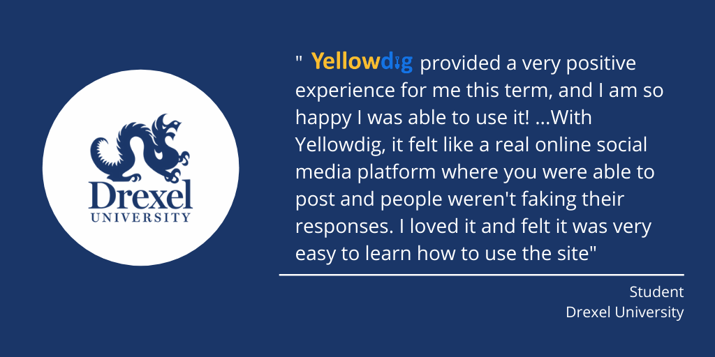 """""""Yellowdig provided a very positive experience for me this term"""" Student Drexel University"""