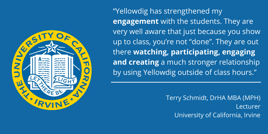 """""""Yellowdig has strengthened my engagement with the students"""" Terry Schmidt UC Irvine"""