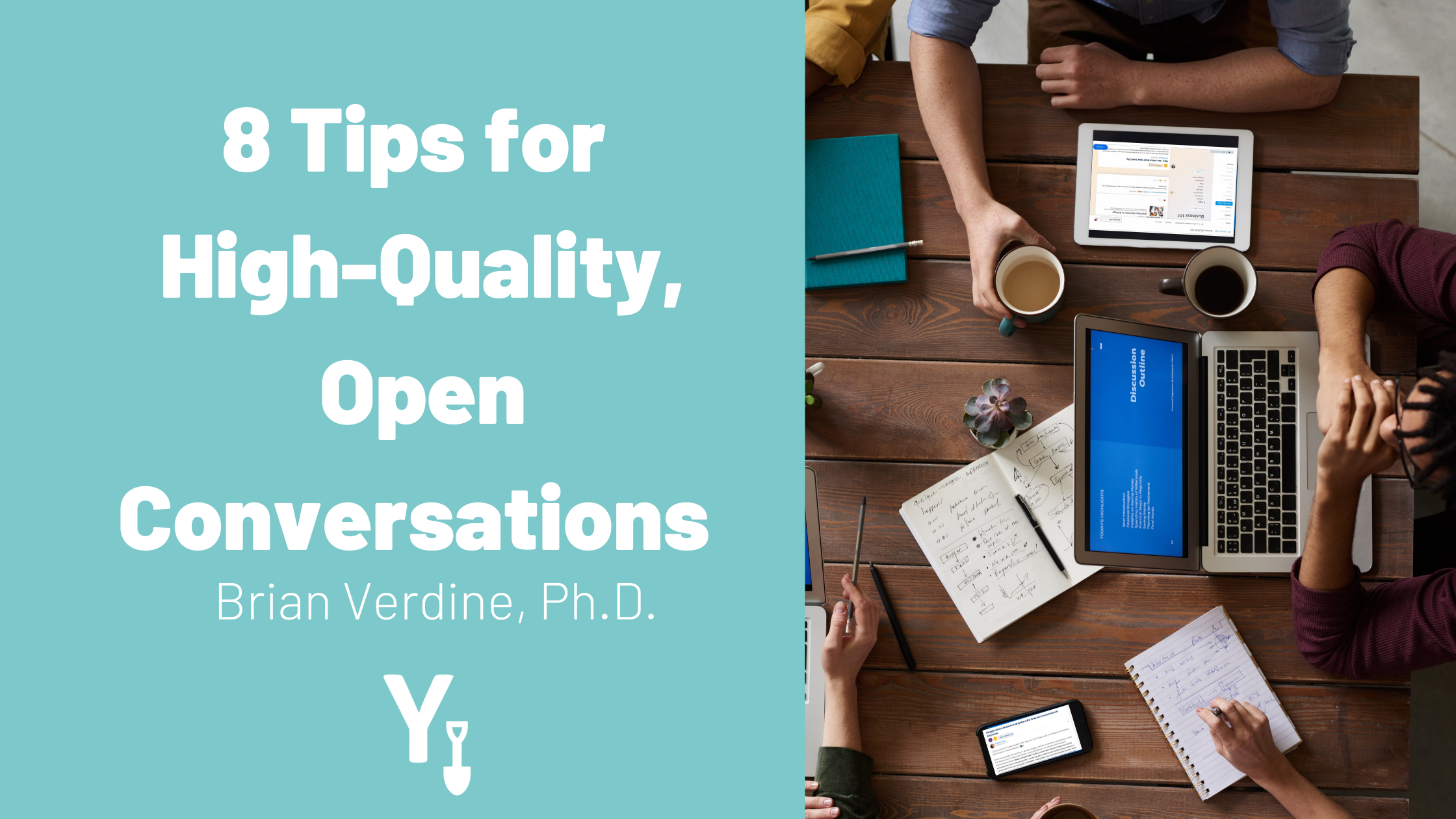 8 Tips for High-quality, open conversations Brian Verdine PHD